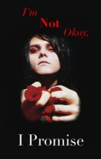 I'm Not Okay, I Promise (Gerard Way Love Story) by RaisedByWuuves