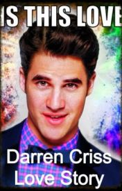 Is this love? A Darren Criss Love Story by Just_a_fangirl0318