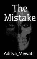 The Mistake by Aditya_Mewati