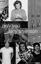 Only you // Larry Stylinson by FluentLarry
