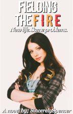 Fielding the Fire by sincerelyspencer