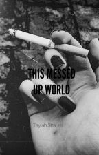 This Messed Up World by taylahstrauss