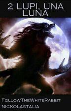 Due Lupi, Una Luna by Foll0wTh3WhiteRabbit