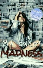 My Sweet Madness  by TaylorBb13
