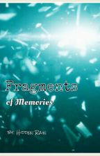 Fragments of Memories by HiddenRain