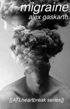 migraine | alex gaskarth [[ATL heartbreak series]] by 5soscelies
