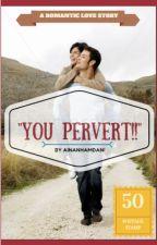 """""""You Pervert!"""" by ainanhamdani"""