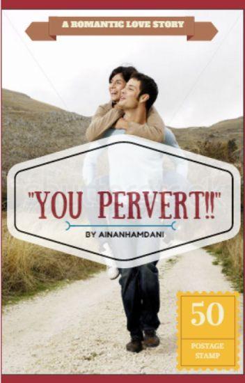 """You Pervert!"""