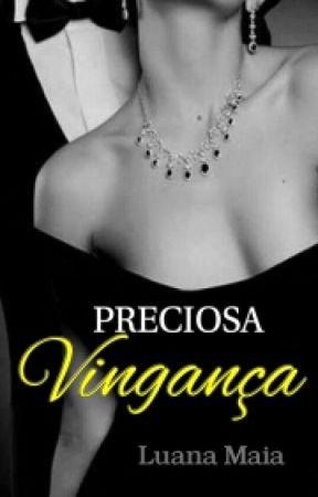 PRECIOSA VINGANÇA by Luana__Maia