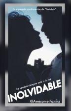 Inolvidable | Libro II | {TERMINADA} by Awesome-Fanfics