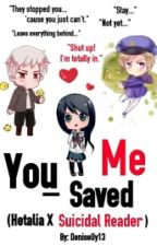 You Saved Me (Hetalia X Suicidal!Reader X 2p) by DeniseUy13