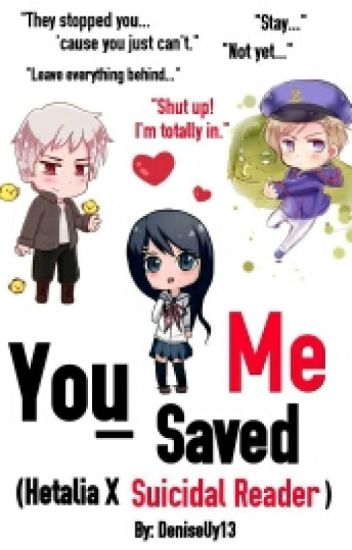 You Saved Me (Hetalia X Suicidal!Reader X 2p)