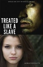 Treated Like a slave by Creativecolette