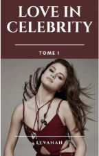 Love In Celebrity | Tome I  by Levanaah