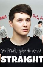 Dan Howell's guide to acting straight by Llamaandlion