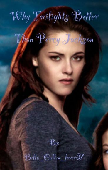 Why twilight is better than Percy Jackson