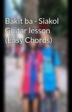 Bakit ba - Siakol Guitar lesson (Easy Chords) by chansel012