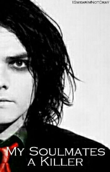 My Soulmates A Killer (Criminal!Gerard Way x Reader)