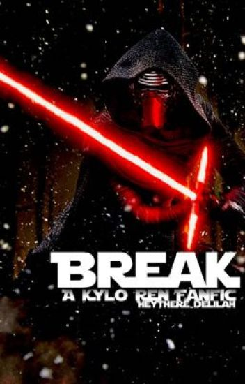 Break (A Kylo Ren Fanfic)