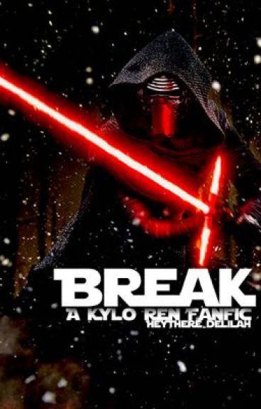 Break (A Kylo Ren Fanfic)