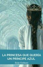 La princesa que quería un príncipe azul © by zulycrismarcp