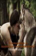 Kidnapped and Married to a werewolf by vampires18tiffanyd