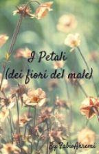 I Petali (dei fiori del male) by IlTuoDemone