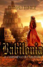 Babilonia. El cumplimiento de la Profecía by Nathalyeunice