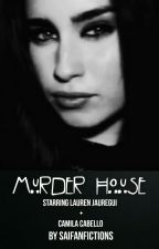 Murder House (Camren) by SaiFanFictions