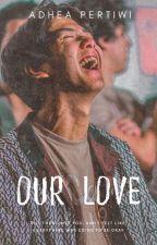 Our Love  [VAKUM] by AdheaPertiwi