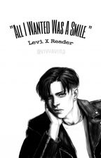 All I wanted Is A Smile (Levi X Depressed!Reader) ModernAU by VivyAvina