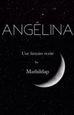 Angélina [EN RÉECRITURE] by Mathildap