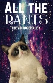 all the rants by thevintagehaley