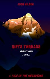 Rifts Threads: Meg & Tammy (A Novella) by JoshHilden