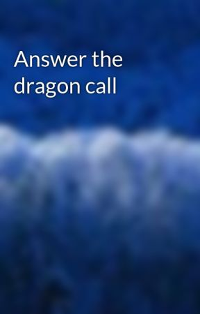 Answer the dragon call by sillynanagurl