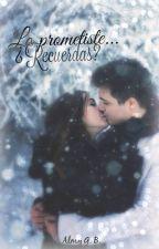 Lo prometiste... ¿Recuerdas? by AlmyGB