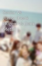 Senior Vs Junior (Genk Dugem Vs Genk Metal) by IcilForever123