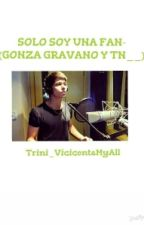 Solo Soy Una Fan-(Gonza Gravano Y tn__)*CANCELADA* by Trini_Pippi