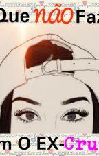O Que Não Fazer Com O EX-crush  by girl_purple_1