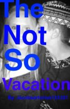 The not so vacation by JacobSartorius123321