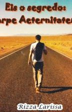 "Eis o segredo: ""Carpe Aeternitatem""! by RizzaLarissa"