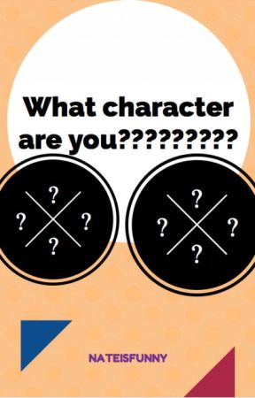 WHAT CHARACTER ARE YOU????????? by Nate_L