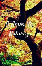 O Amor Na Natureza (Capa Nova ) by MattalicPT