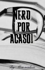 NERD POR ACASO by MeuOculoss