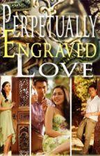 Perpetually Engraved Love by VeiledRedStarTreaka