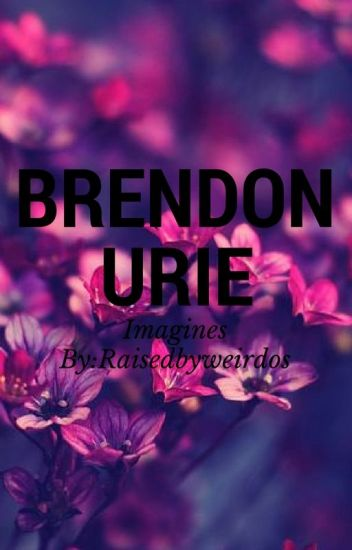 ~Brendon Urie Imagines~
