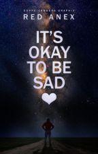 It's Okay to be Sad by RedAnex