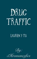 Drug Traffic. - Mini fic (Lauren & tú) - Terminado. by 5Hromancefics