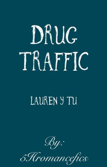 Drug Traffic. - Mini fic (Lauren & tú) - Terminado.