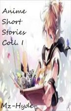 Anime Short Stories Collection I by Mz-Hyde-